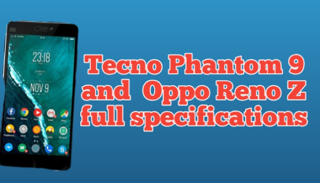 Tecno Phantom 9  and  Oppo Reno Z full specifications