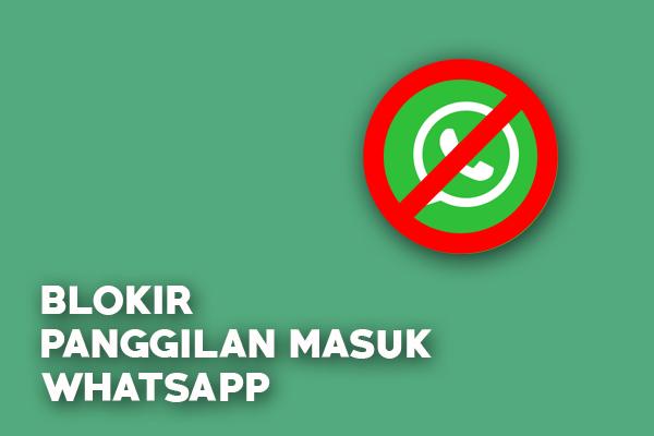 Blokir Panggilan Masuk di WhatsApp