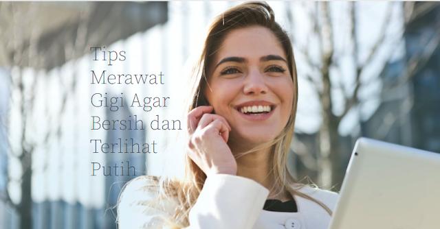 tips merawat gigi menjadi putih bersinar
