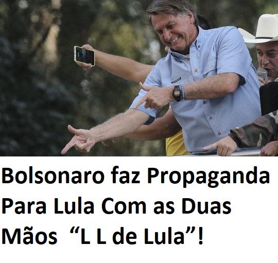 Bolsonaro Faz Propaganda Para Lula Com as Duas Mãos