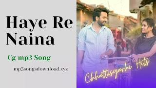 Hay Re Naina Cg Mp3 Song Download | हाय रे नैना
