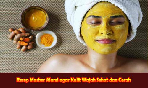 Resep Masker Alami agar Kulit Wajah Sehat dan Cerah