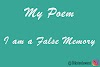 My Poem : I am a False Memory