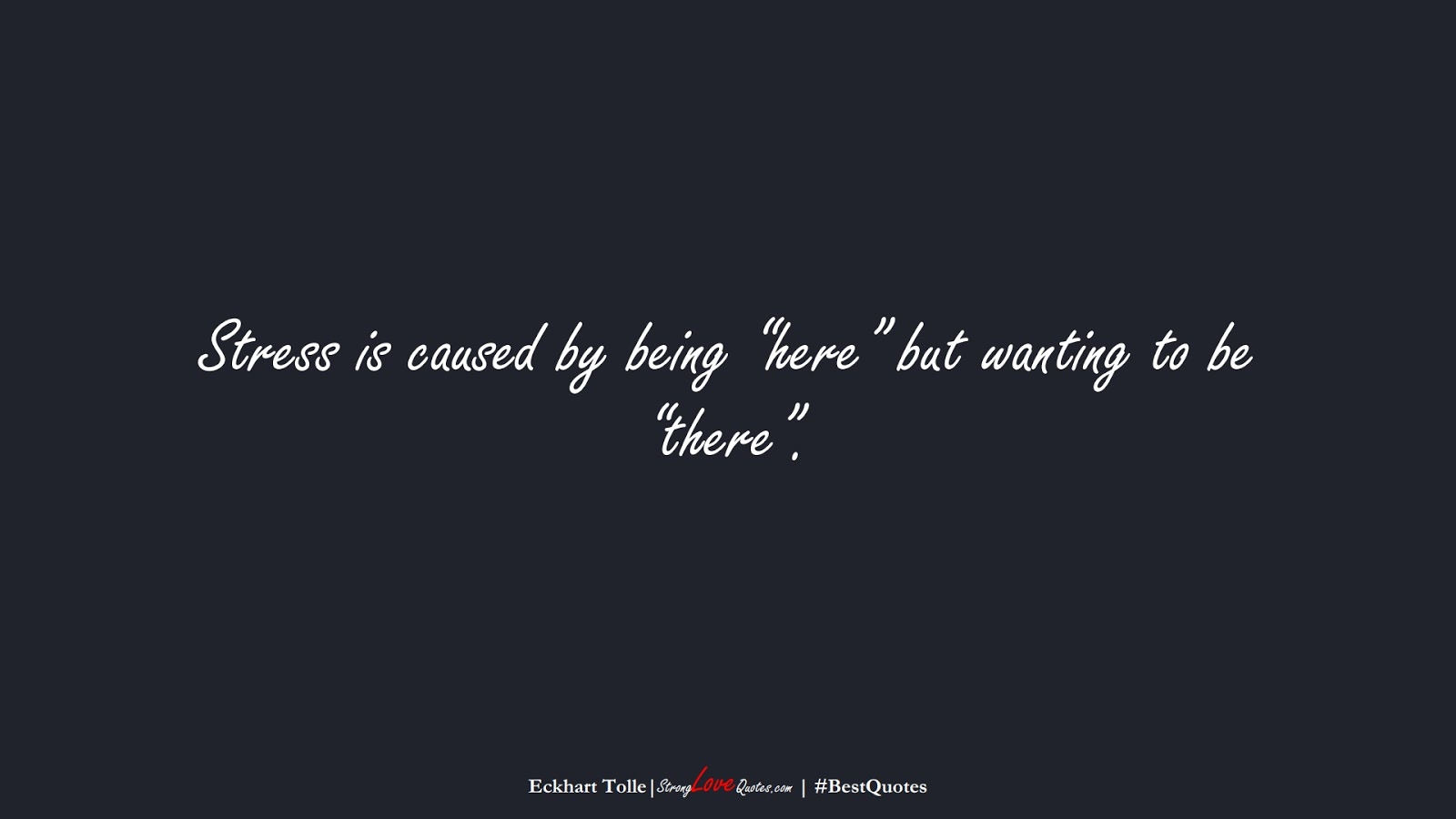 """Stress is caused by being """"here"""" but wanting to be """"there"""". (Eckhart Tolle);  #BestQuotes"""