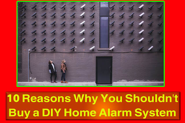 10 Reasons Why You Shouldn't Buy a DIY Home Alarm System