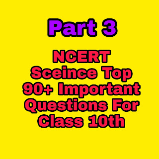 Part-3 NCERT Science Top 90 Imp Questions For Class 10th | Imp Questions NECERT Sceince.