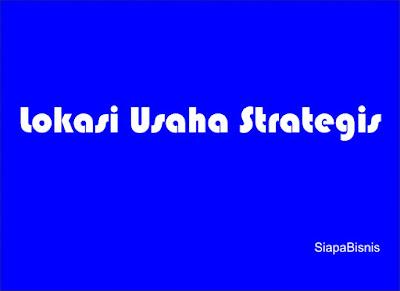 Cara Menemukan dan Mencari Lokasi Usaha Strategis