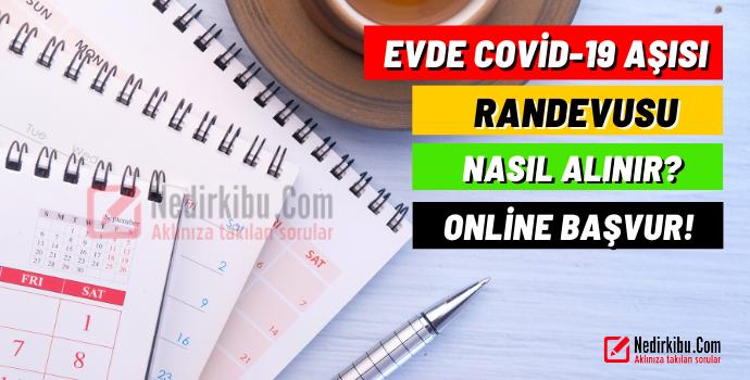 Evde Covid19 Aşısı Randevusu Nasıl Alınır? (Evde Mobil Covid-19 Aşı Uygulaması)