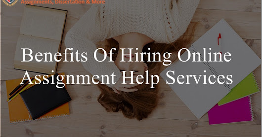 Benefits Of Hiring Online Assignment Help Services