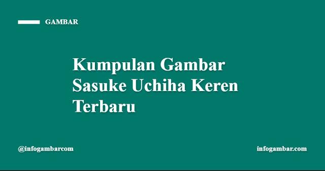 Kumpulan Gambar Sasuke Uchiha Keren Terbaru - infogambar.com