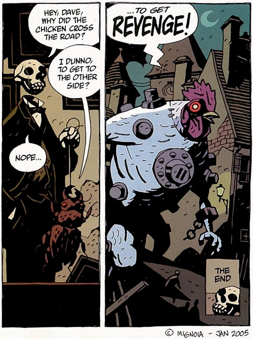 Panel 1: 'Hey, Dave, Why did the chicken cross the road?' asks skeleton in tuxedo. 'I dunno. To get to the other side?' says large beetle the skeleton dangles on a string. 'Nope...' replies skeleton. Panel 2: Giant man/chicken/machine cyborg in the street of an Old World town below word ballon '... to get revenge!' Caption at bottom: 'The End'.