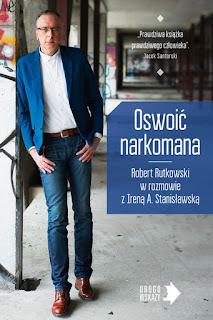 Oswoić narkomana - Robert Rutkowski w rozmowie z Ireną A. Stanisławską