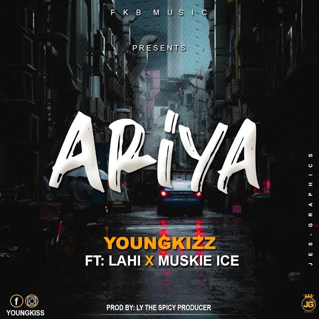 MUSIC: Yungkizz ft Lahi Muskie ice_Ariya Download