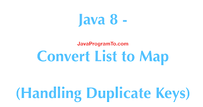 Java 8 - Convert List to Map (Handling Duplicate Keys)