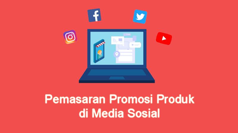 Pemasaran Promosi Produk di Media Sosial