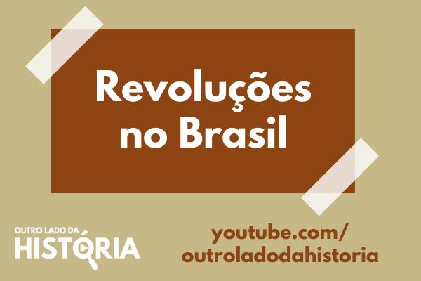 As revoluções no Brasil