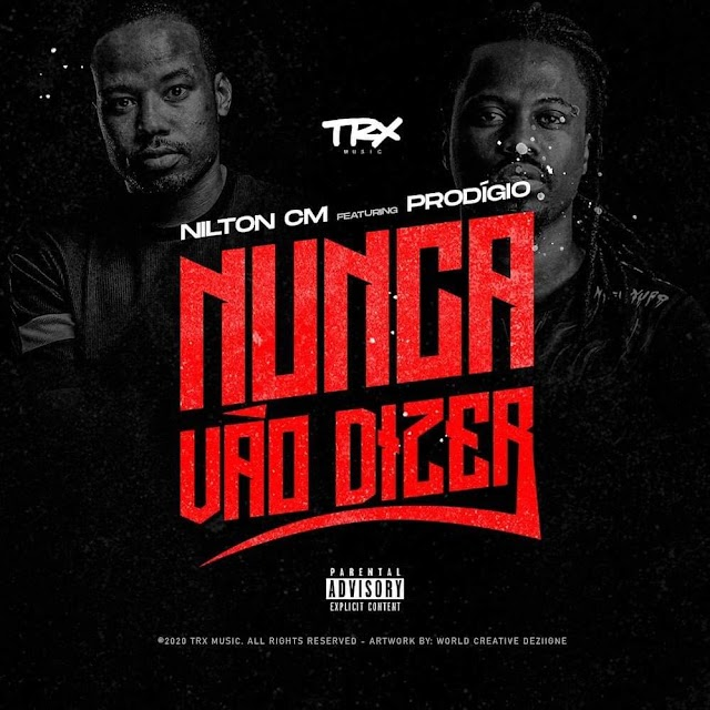 Nilton CM - Nunca Vão Dizer (feat. Prodígio) [Baixar]