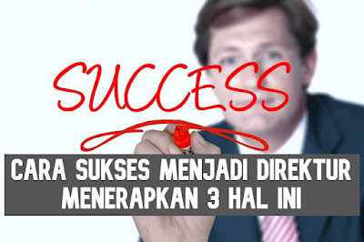 cara sukses menjadi direktur