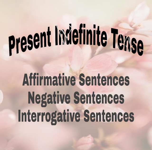 Present Indefinite Tense: Affirmative, Negative & Interrogative Sentences