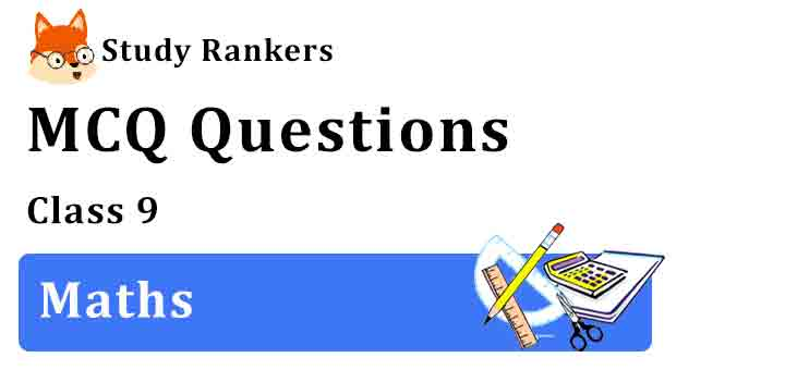 MCQ Questions for Class 9 Maths