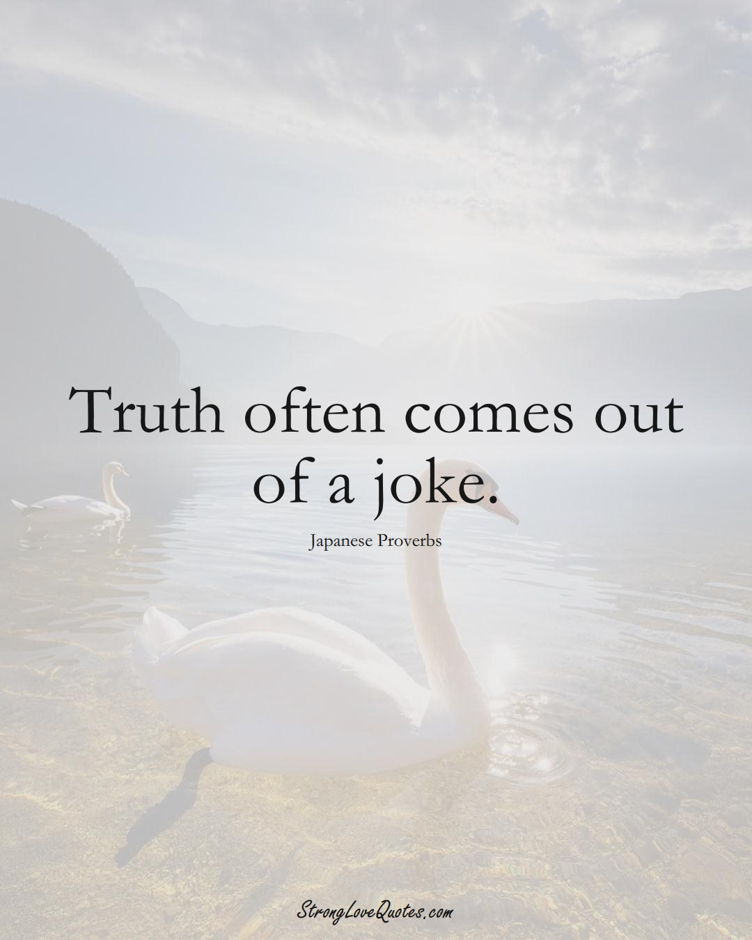 Truth often comes out of a joke. (Japanese Sayings);  #AsianSayings