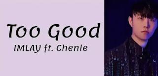 IMLAY ft. CHENLE - Too Good Lyrics (English Translation)