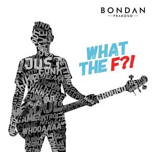 Bondan Prakoso - What The F?!