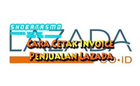 Cara Cetak Invoice Penjualan Lazada