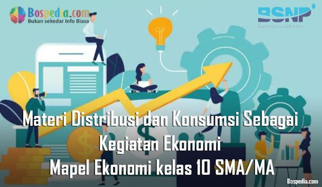 Materi Distribusi dan Konsumsi Sebagai Kegiatan Ekonomi Mapel Ekonomi kelas 10 SMA/MA