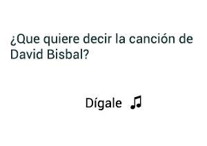 Significado de la canción Dígale David Bisbal.