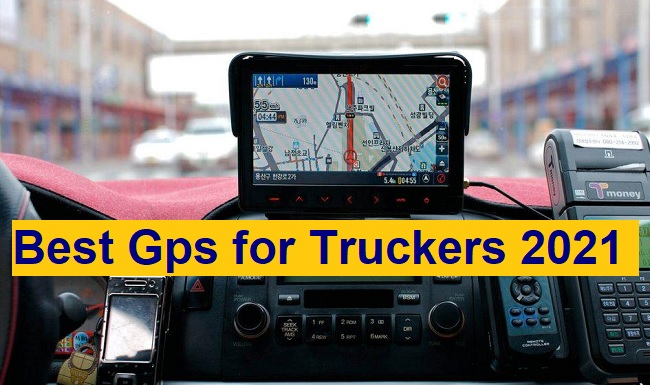 Best GPS for Truckers 2021