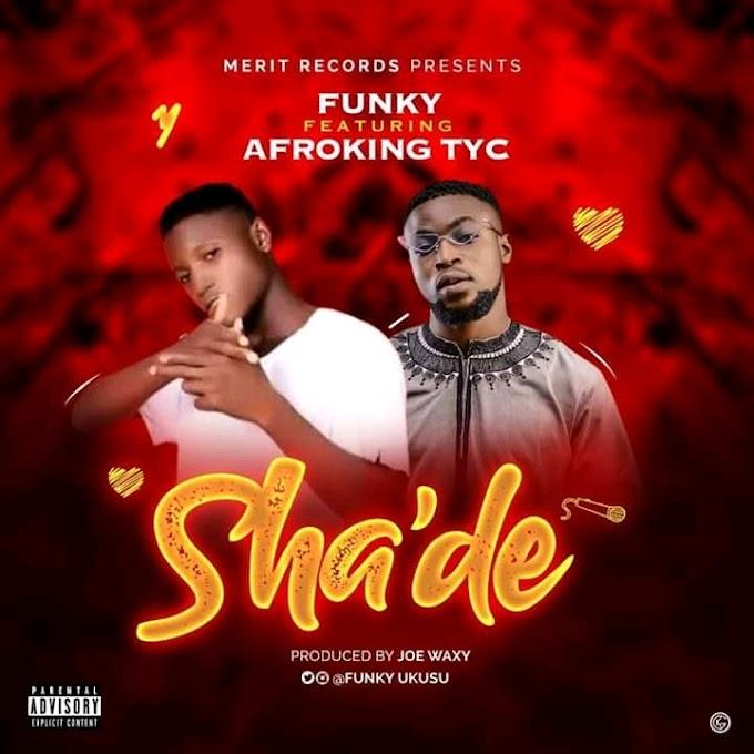 [Music] Funky Ft. Afroking TYC - Sha'de - Prod by Joe Waxy