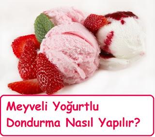 Meyveli Yoğurtlu Dondurma Nasıl Yapılır?