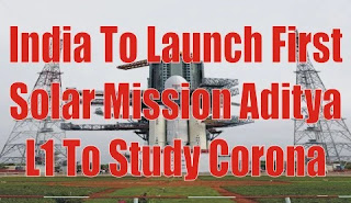 India To Launch First Solar Mission Aditya L1 To Study Corona