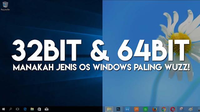 Windows 32 Bit VS 64 Bit, Mana yang Benar-benar Lebih Baik?