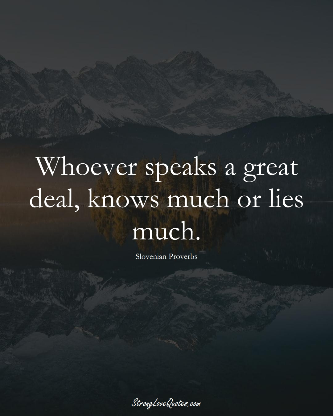Whoever speaks a great deal, knows much or lies much. (Slovenian Sayings);  #EuropeanSayings