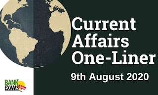 Current Affairs One-Liner: 9th August 2020