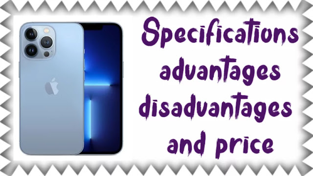 iPhone 13 Pro Specifications, advantages, disadvantages and price