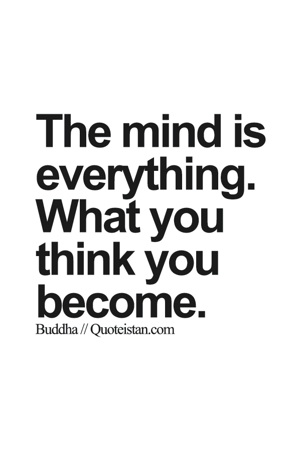 The Mind Is Everything What You Think You Become