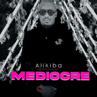 Download New Song | Alikiba – Mediocre | Audio Mp3