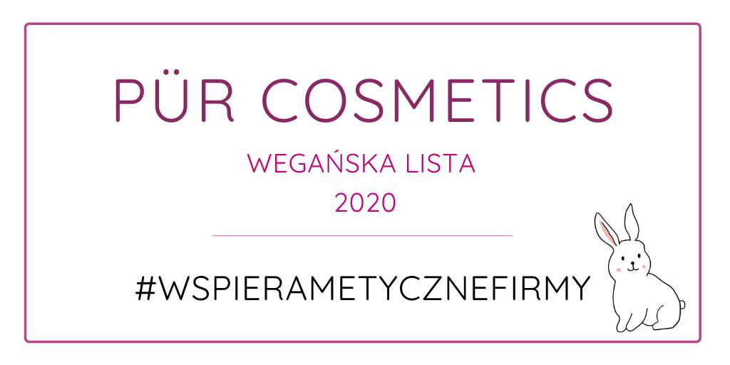 PÜR COSMETICS - WEGAŃSKA LISTA 2020 #WSPIERAMETYCZNEFIRMY
