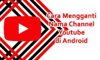 Cara Mengganti Nama Channel Youtube di Android Terbaru