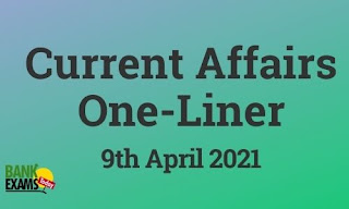 Current Affairs One-Liner: 9th April 2021