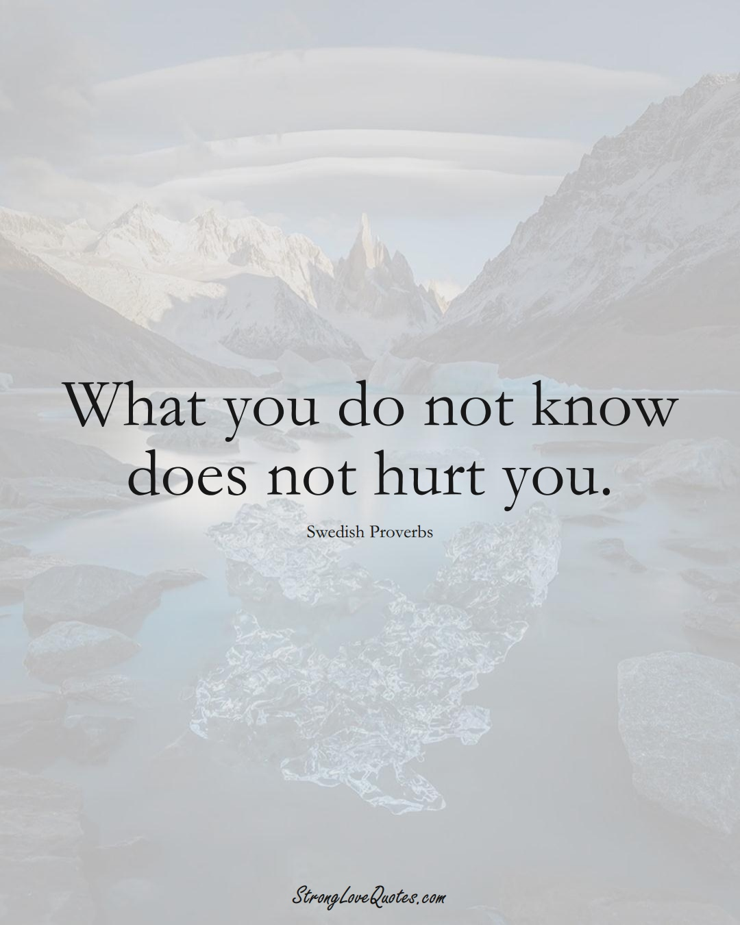 What you do not know does not hurt you. (Swedish Sayings);  #EuropeanSayings