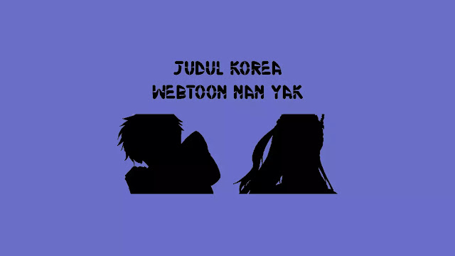 Judul Korea Webtoon Nan Yak