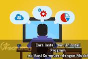 Cara Install dan Uninstall Program Aplikasi Komputer dengan Mudah