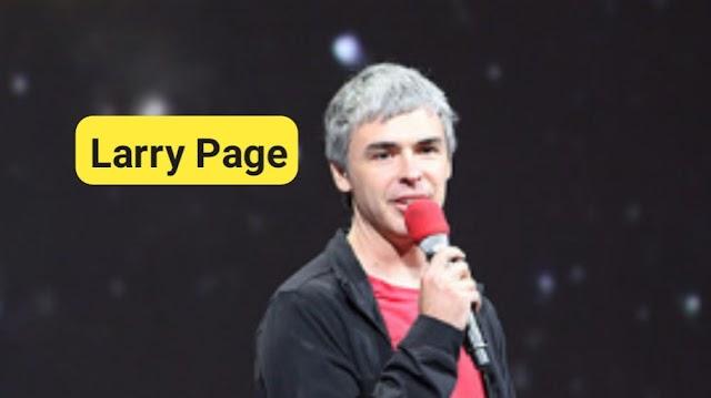कौन है Larry Page ? चलिए जानते है इनके बारे में पूरी जानकारी