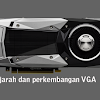 Sejarah dan Perkembangan VGA (Video Graphic Adapter)