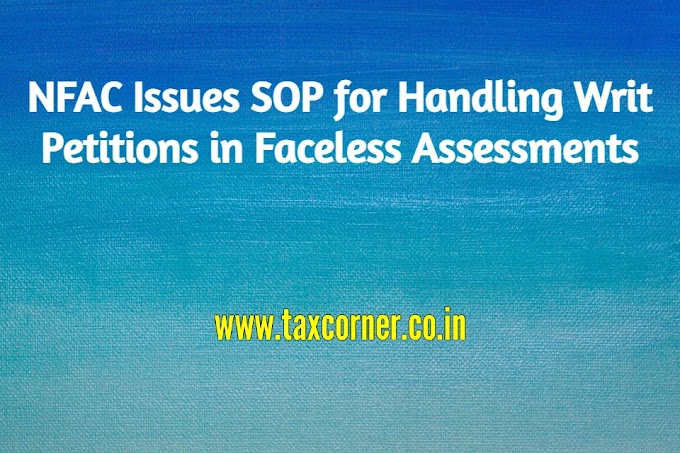 NFAC Issues SOP for Handling Writ Petitions in Faceless Assessments