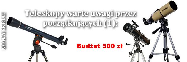 NOWA SERIA: 5 teleskopów wartych uwagi przez początkujących (1) Budżet: 500 zł